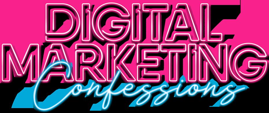 Digital Marketing Confessions